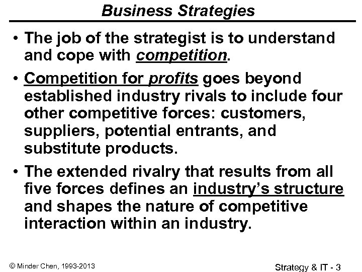 Business Strategies • The job of the strategist is to understand cope with competition.