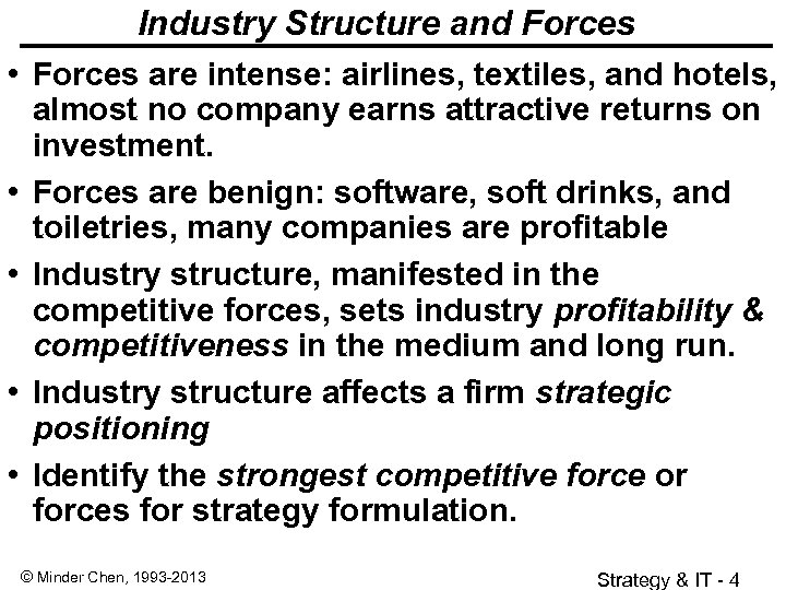 Industry Structure and Forces • Forces are intense: airlines, textiles, and hotels, almost no