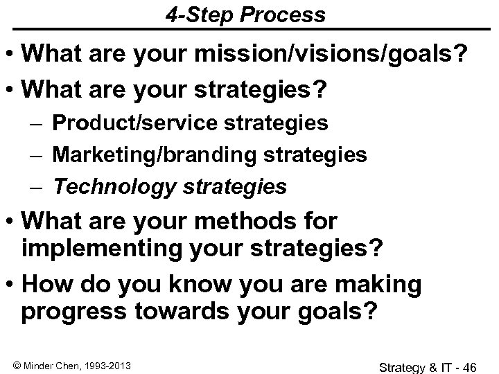 4 -Step Process • What are your mission/visions/goals? • What are your strategies? –