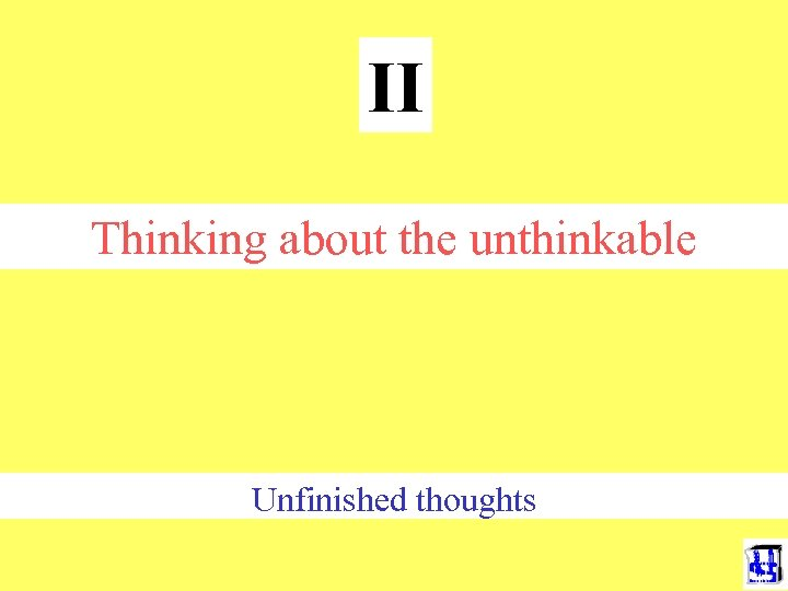 II Thinking about the unthinkable Unfinished thoughts