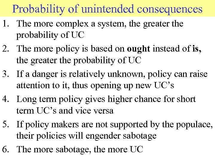 Probability of unintended consequences 1. The more complex a system, the greater the probability