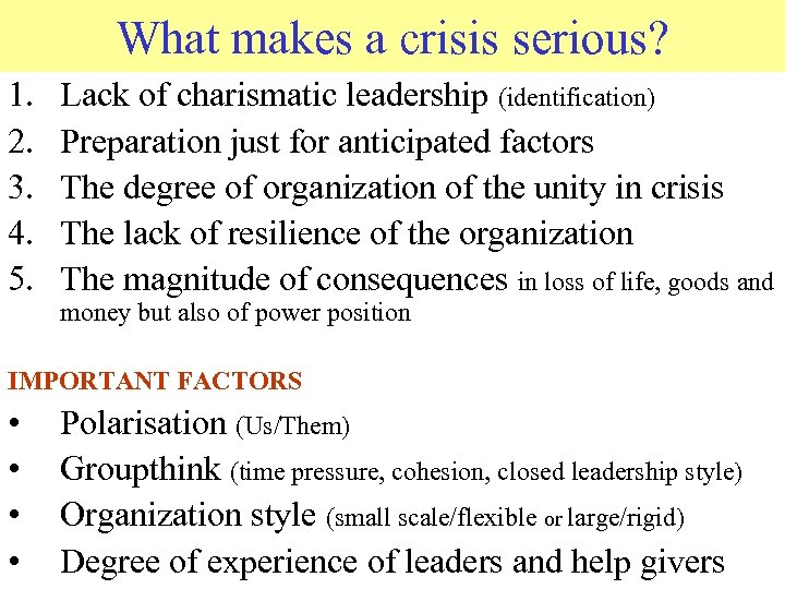 What makes a crisis serious? 1. 2. 3. 4. 5. Lack of charismatic leadership