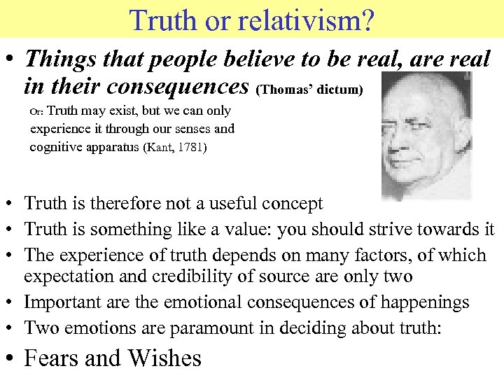 Truth or relativism? • Things that people believe to be real, are real in