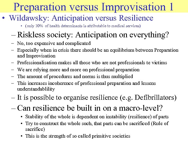Preparation versus Improvisation 1 • Wildawsky: Anticipation versus Resilience • (only 10% of health