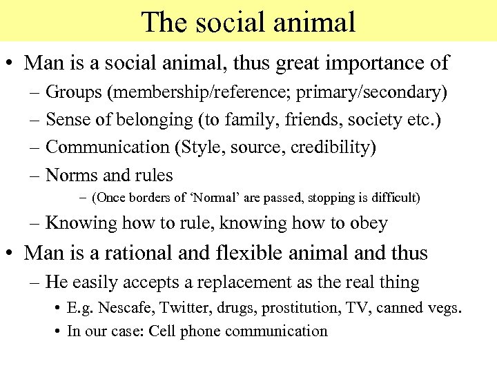 The social animal • Man is a social animal, thus great importance of –