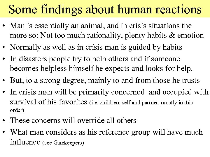 Some findings about human reactions • Man is essentially an animal, and in crisis