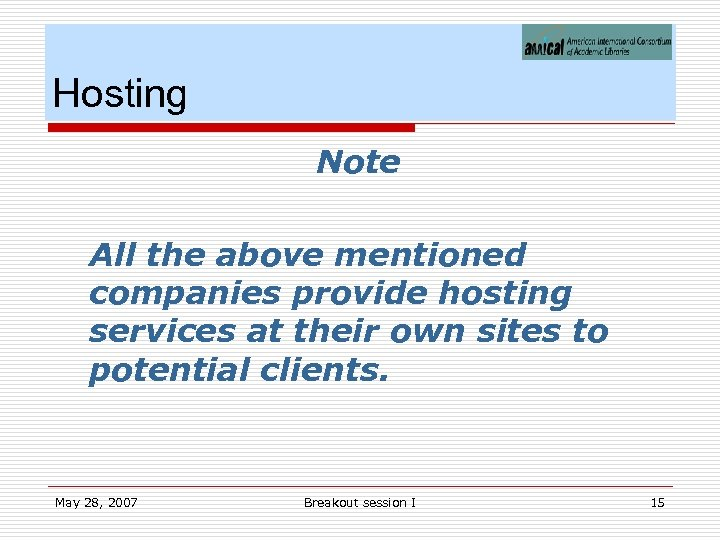 Hosting Note All the above mentioned companies provide hosting services at their own sites