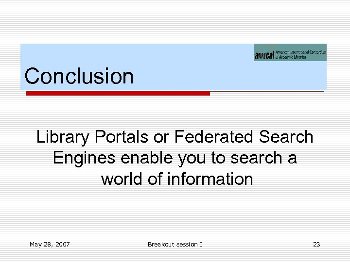 Conclusion Library Portals or Federated Search Engines enable you to search a world of