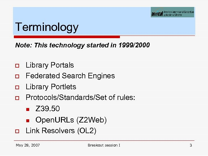 Terminology Note: This technology started in 1999/2000 o o o Library Portals Federated Search