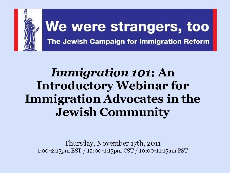Immigration 101: An Introductory Webinar for Immigration Advocates in the Jewish Community Thursday, November