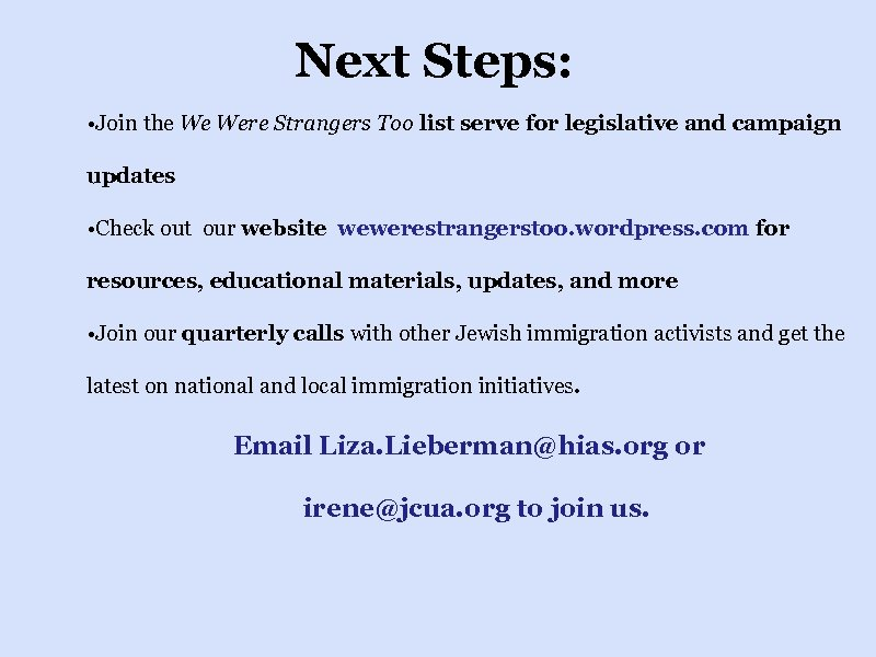 Next Steps: • Join the We Were Strangers Too list serve for legislative and