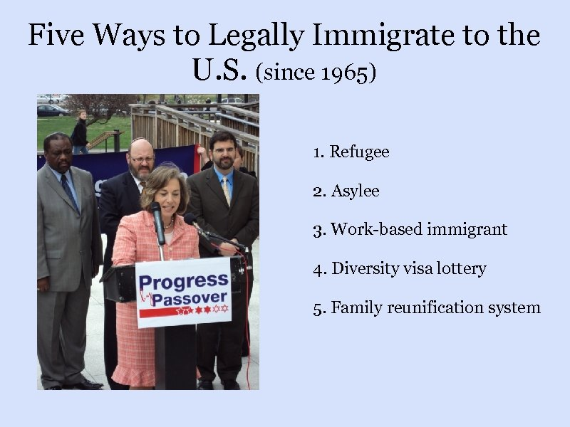 Five Ways to Legally Immigrate to the U. S. (since 1965) 1. Refugee 2.