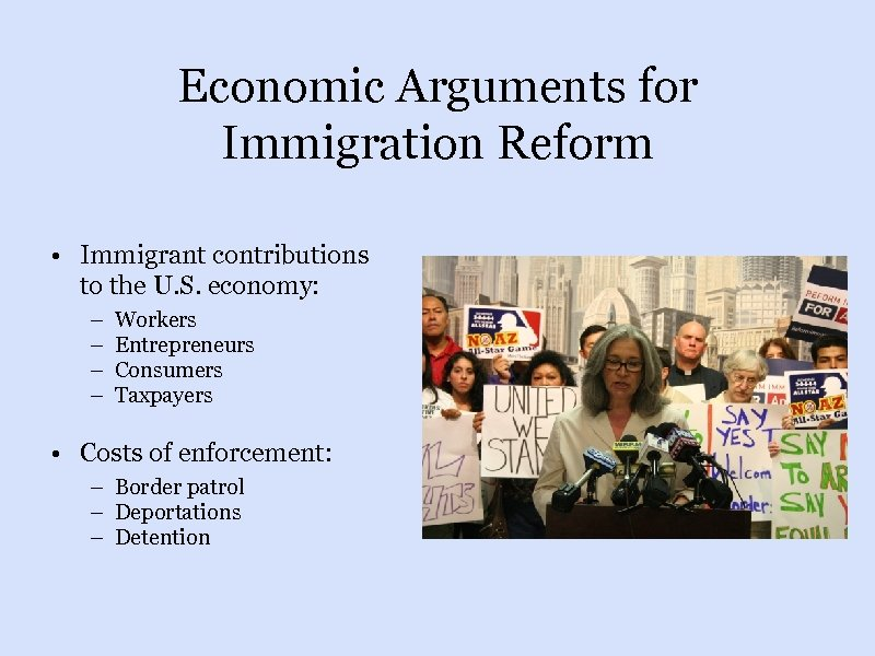 Economic Arguments for Immigration Reform • Immigrant contributions to the U. S. economy: –