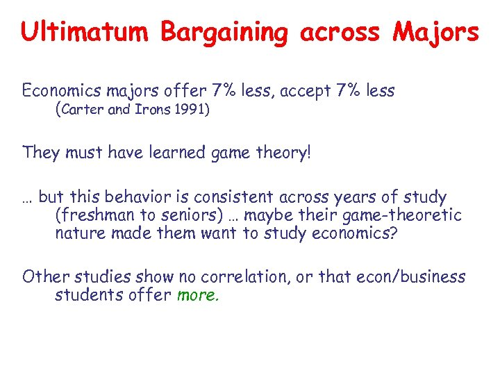Ultimatum Bargaining across Majors Economics majors offer 7% less, accept 7% less (Carter and