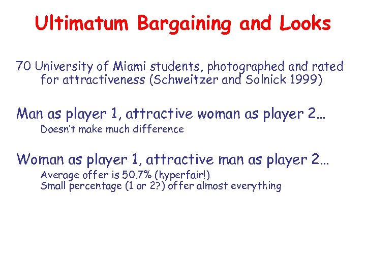 Ultimatum Bargaining and Looks 70 University of Miami students, photographed and rated for attractiveness