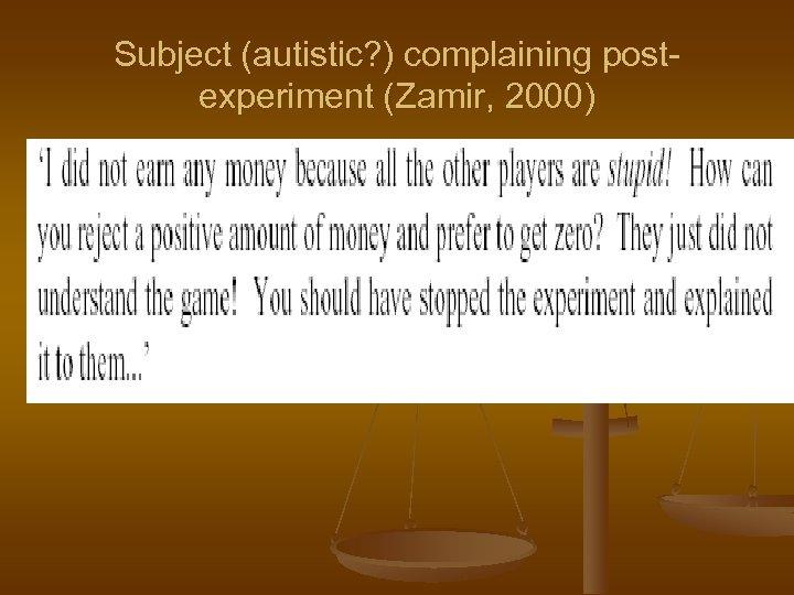 Subject (autistic? ) complaining postexperiment (Zamir, 2000)