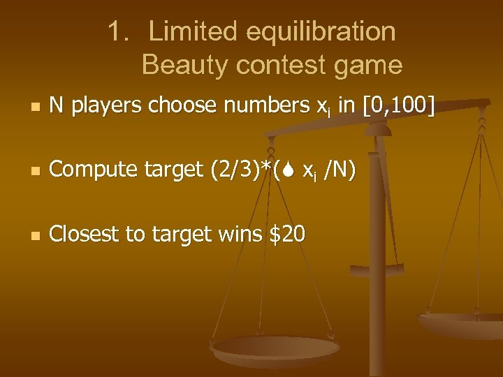 1. Limited equilibration Beauty contest game n N players choose numbers xi in [0,