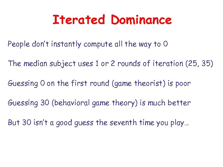 Iterated Dominance People don't instantly compute all the way to 0 The median subject