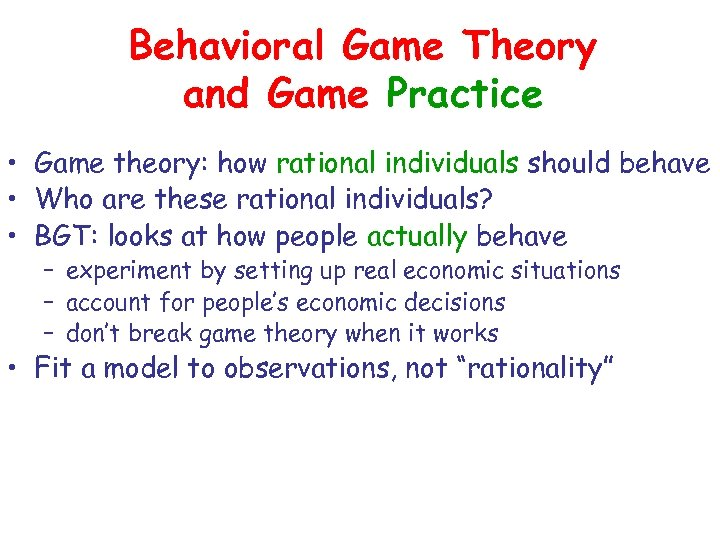Behavioral Game Theory and Game Practice • Game theory: how rational individuals should behave