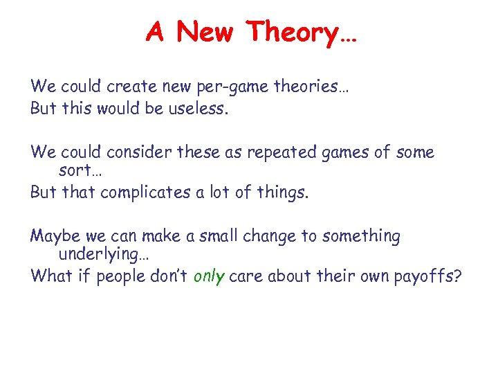 A New Theory… We could create new per-game theories… But this would be useless.