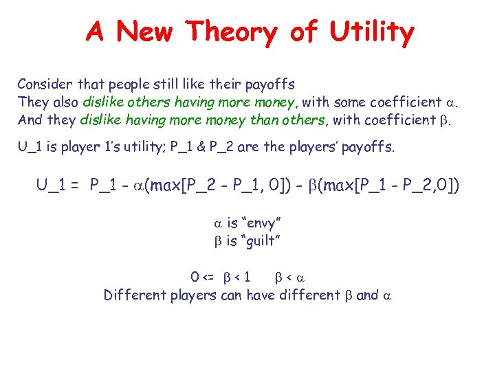 A New Theory of Utility Consider that people still like their payoffs They also