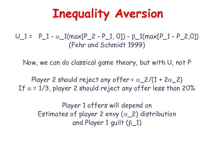 Inequality Aversion U_1 = P_1 - _1(max[P_2 - P_1, 0]) - _1(max[P_1 - P_2,