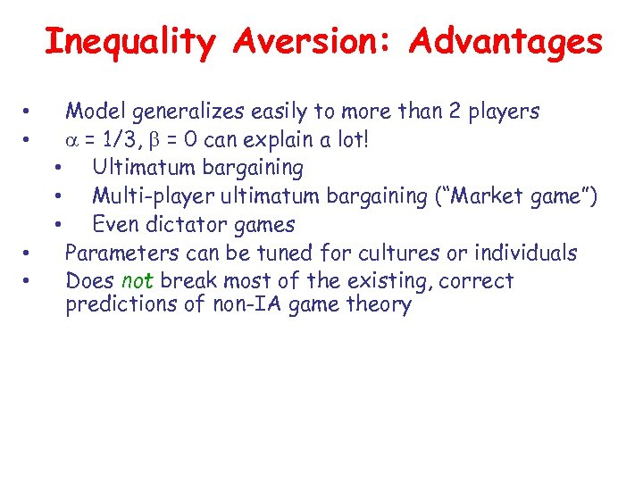 Inequality Aversion: Advantages • • Model generalizes easily to more than 2 players =