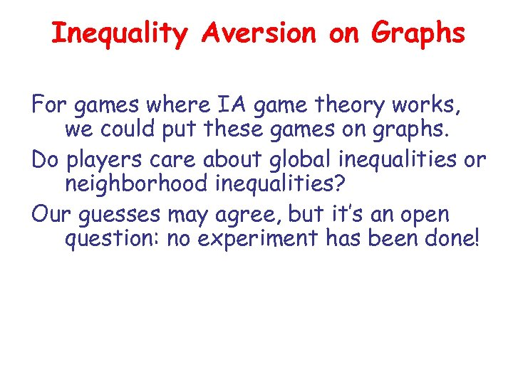 Inequality Aversion on Graphs For games where IA game theory works, we could put