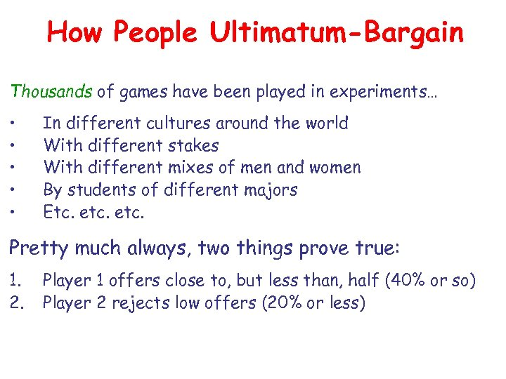 How People Ultimatum-Bargain Thousands of games have been played in experiments… • • •