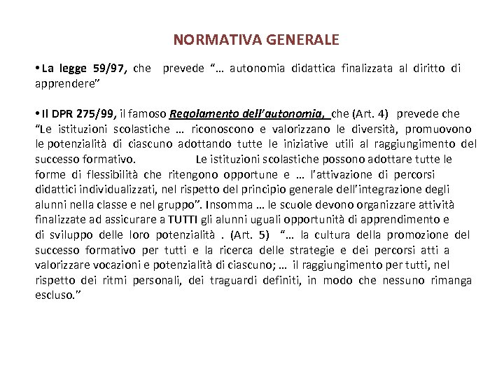 """NORMATIVA GENERALE • La legge 59/97, che prevede """"… autonomia didattica finalizzata al diritto"""