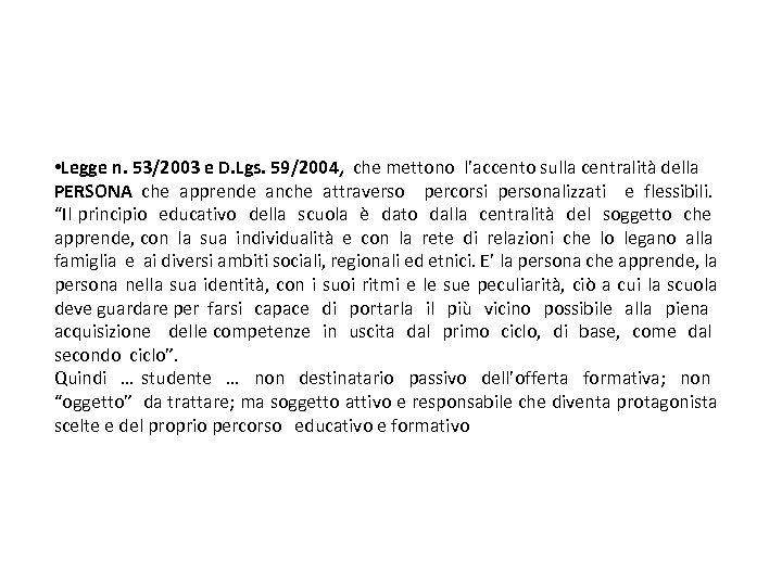 • Legge n. 53/2003 e D. Lgs. 59/2004, che mettono l'accento sulla centralità