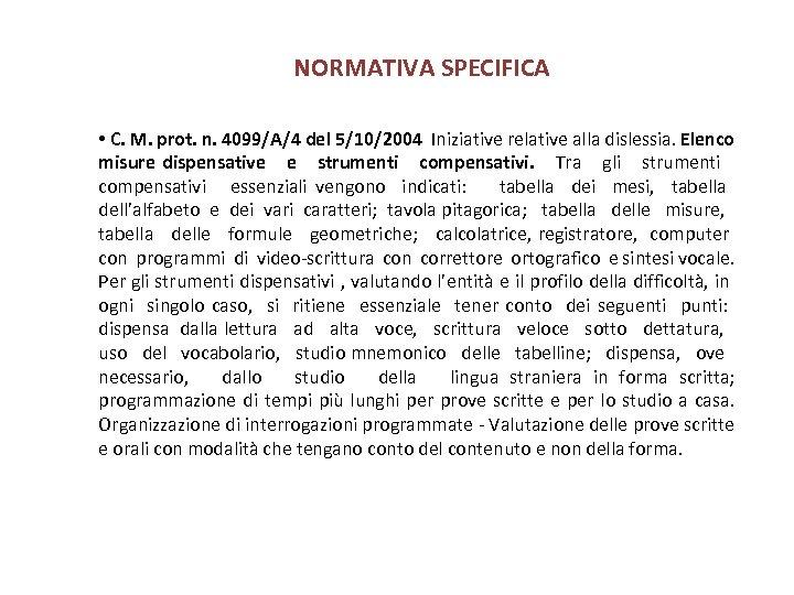 NORMATIVA SPECIFICA • C. M. prot. n. 4099/A/4 del 5/10/2004 Iniziative relative alla dislessia.