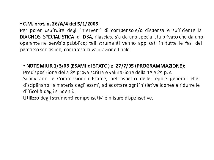 • C. M. prot. n. 26/A/4 del 5/1/2005 Per poter usufruire degli interventi