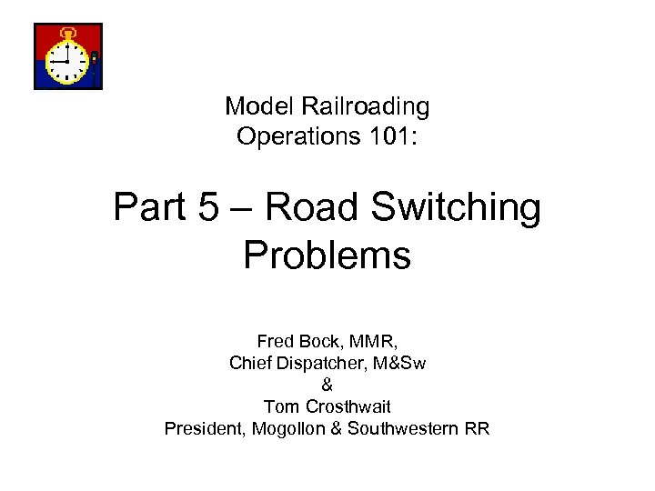 Model Railroading Operations 101: Part 5 – Road Switching Problems Fred Bock, MMR, Chief