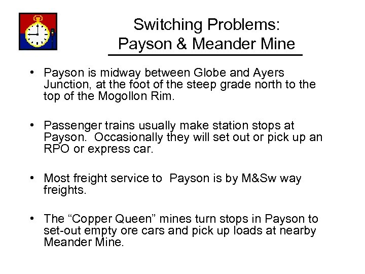 Switching Problems: Payson & Meander Mine • Payson is midway between Globe and Ayers