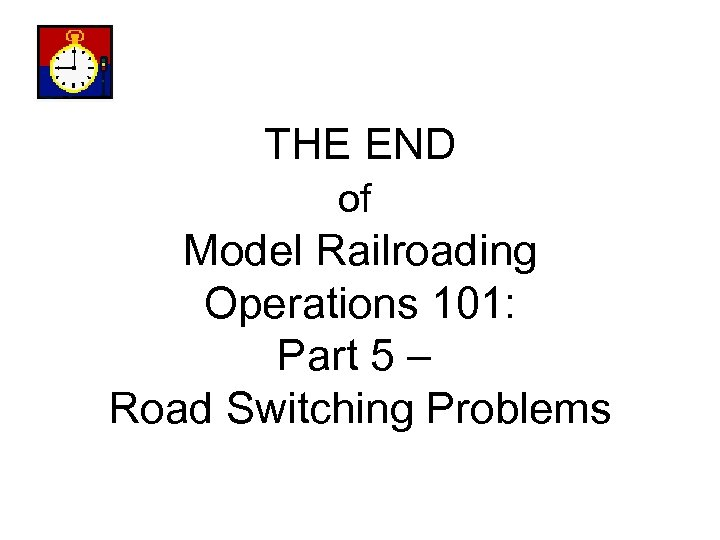 THE END of Model Railroading Operations 101: Part 5 – Road Switching Problems