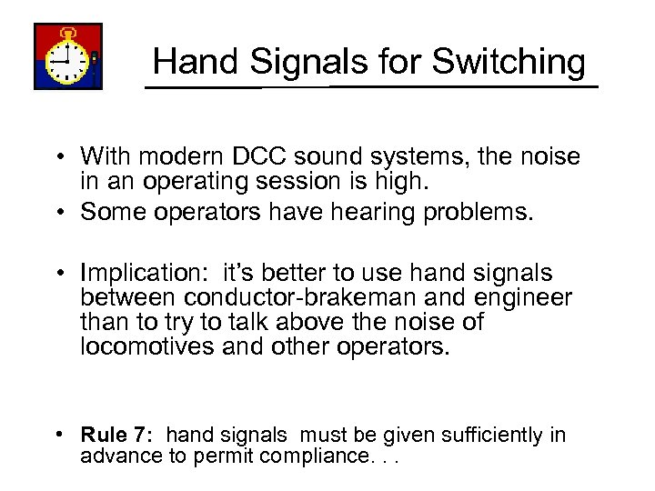 Hand Signals for Switching • With modern DCC sound systems, the noise in an