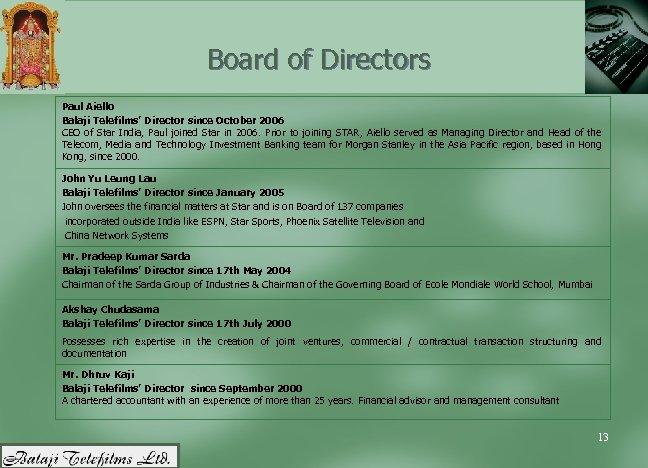 Board of Directors Paul Aiello Balaji Telefilms' Director since October 2006 CEO of Star