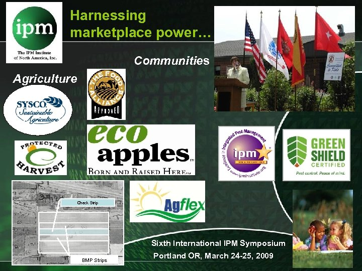 Harnessing marketplace power… Communities Agriculture Check Strip Sixth International IPM Symposium BMP Strips Portland