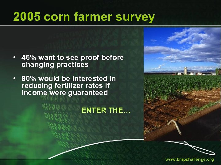 2005 corn farmer survey • 46% want to see proof before changing practices •