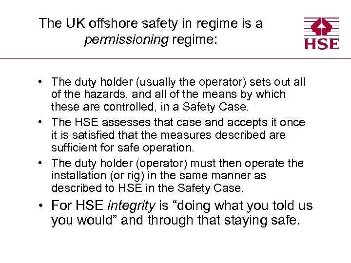 The UK offshore safety in regime is a permissioning regime: • The duty holder
