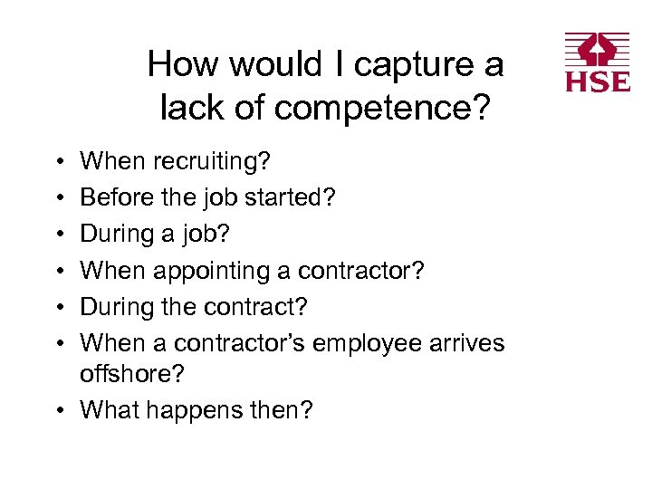 How would I capture a lack of competence? • • • When recruiting? Before