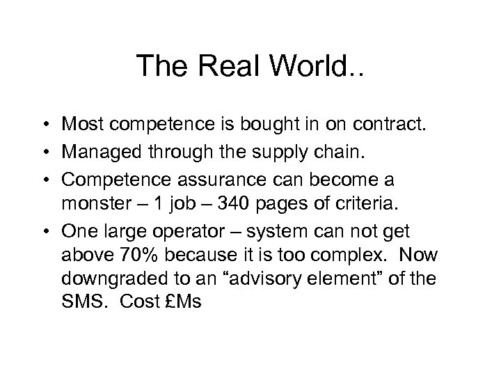 The Real World. . • Most competence is bought in on contract. • Managed