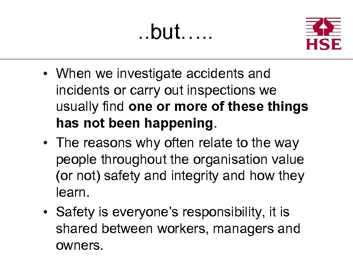 . . but…. . • When we investigate accidents and incidents or carry out