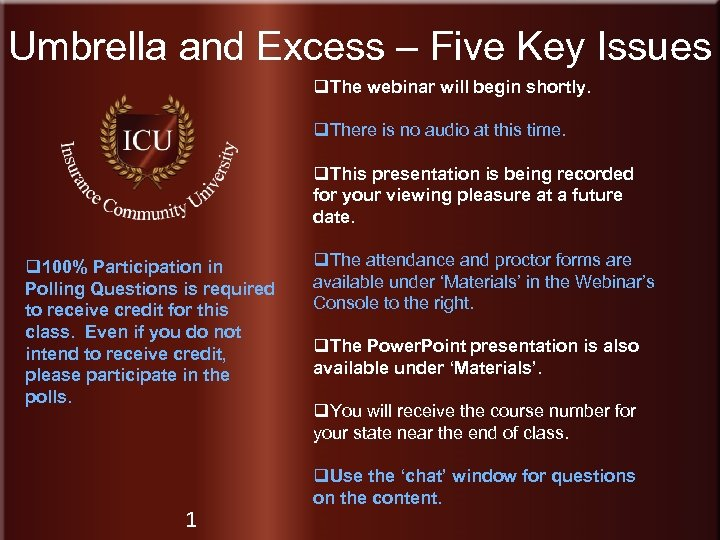 Umbrella and Excess – Five Key Issues q. The webinar will begin shortly. q.