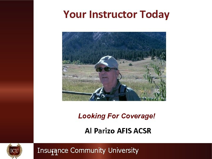 Your Instructor Today Looking For Coverage! Al Parizo AFIS ACSR Insurance Community University 11