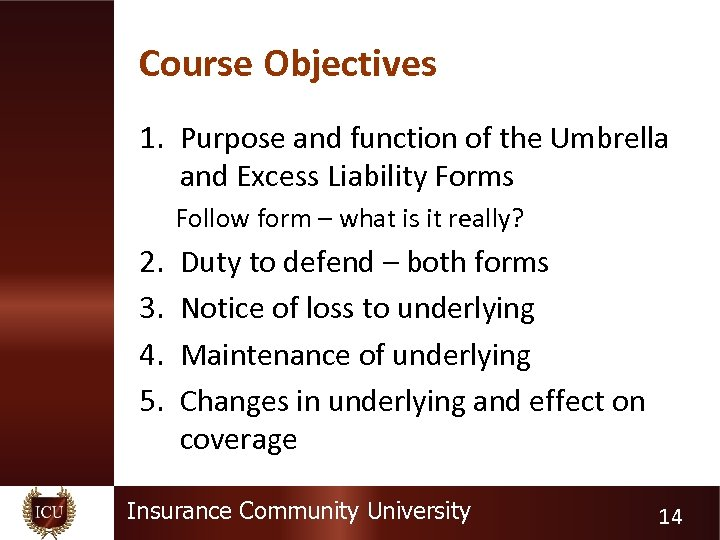 Course Objectives 1. Purpose and function of the Umbrella and Excess Liability Forms Follow