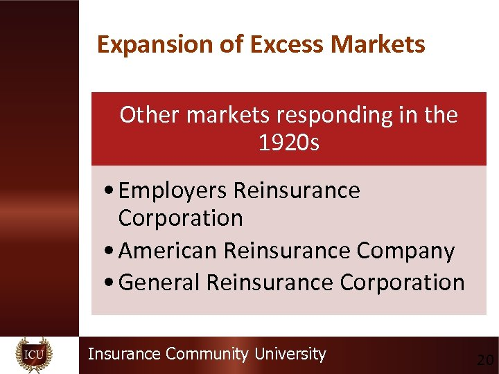 Expansion of Excess Markets Other markets responding in the 1920 s • Employers Reinsurance