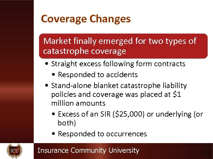 Coverage Changes Market finally emerged for two types of catastrophe coverage • Straight excess