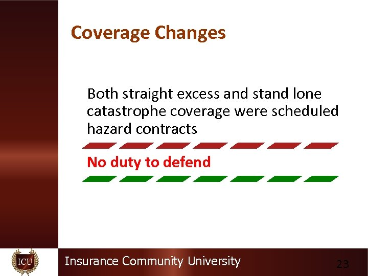 Coverage Changes Both straight excess and stand lone catastrophe coverage were scheduled hazard contracts